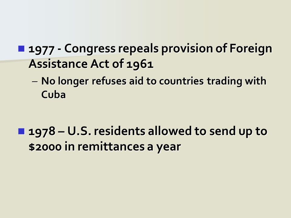 1977 - Congress repeals provision of Foreign Assistance Act of 1961 1977 - Congress repeals provision of Foreign Assistance Act of 1961 –No longer ref