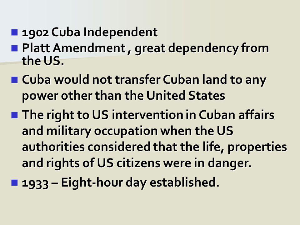 1902 Cuba Independent 1902 Cuba Independent Platt Amendment, great dependency from the US.