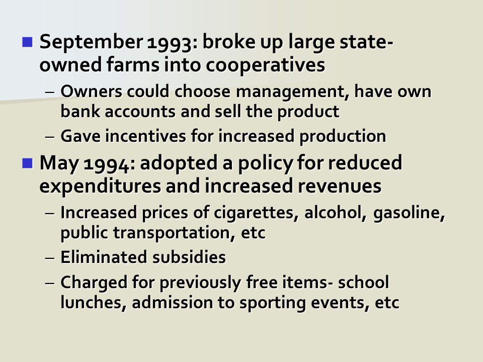 September 1993: broke up large state- owned farms into cooperatives September 1993: broke up large state- owned farms into cooperatives –Owners could
