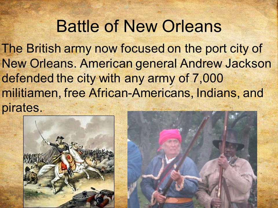 Battle of New Orleans The British army now focused on the port city of New Orleans.