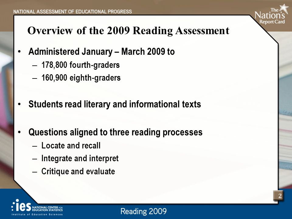 Overview of the 2009 Reading Assessment Administered January – March 2009 to – 178,800 fourth-graders – 160,900 eighth-graders Students read literary