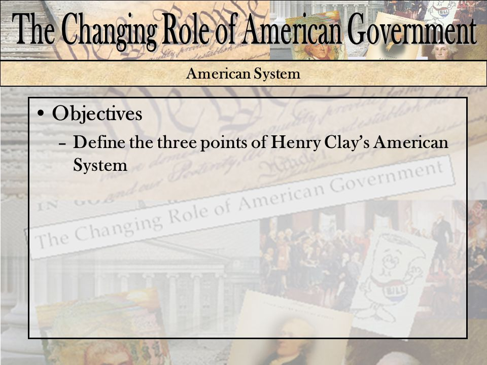 American System Objectives –Define the three points of Henry Clay's American System