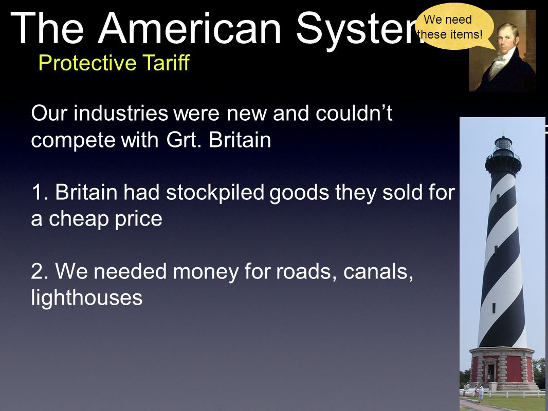 The American System Farming Methods in NW Territory Protective Tariff Our industries were new and couldn't compete with Grt. Britain 1. Britain had st