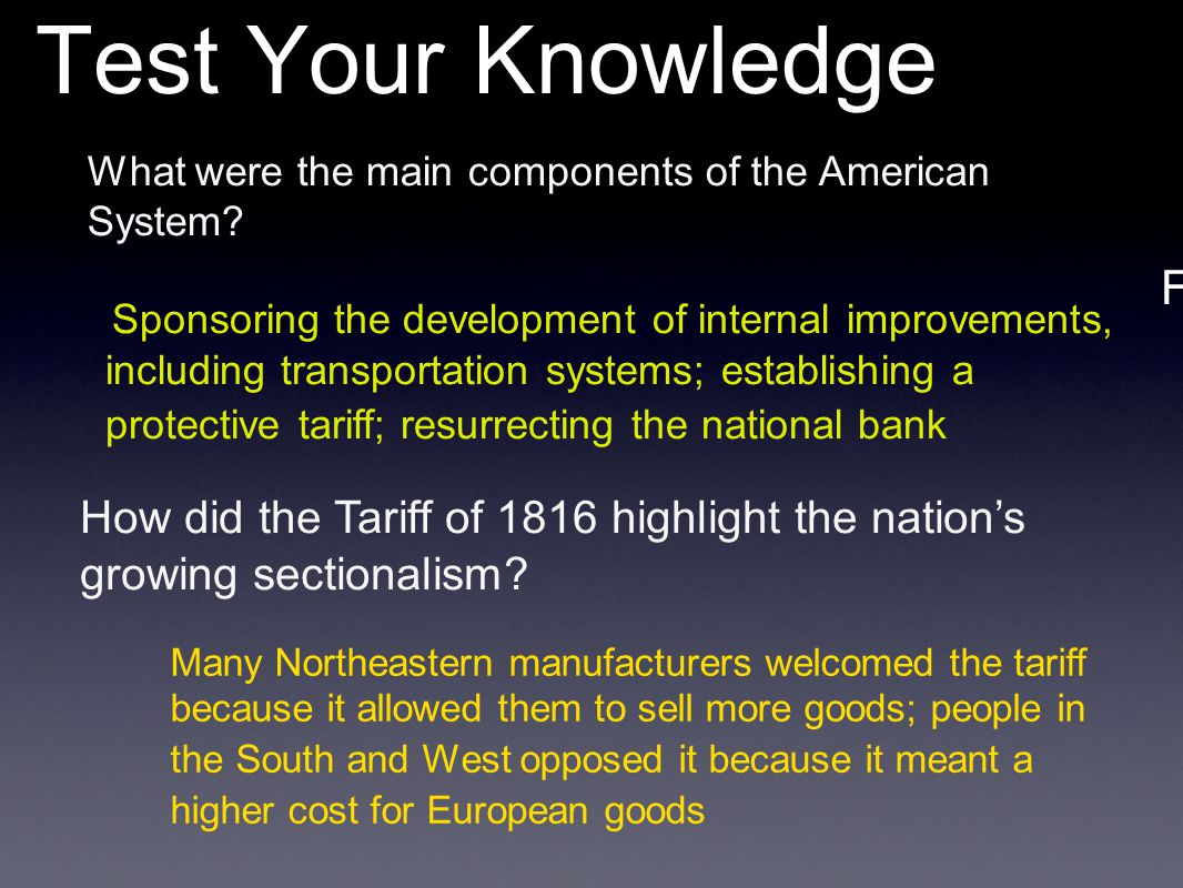 Test Your Knowledge Farming Methods in NW Territory What were the main components of the American System? How did the Tariff of 1816 highlight the nat