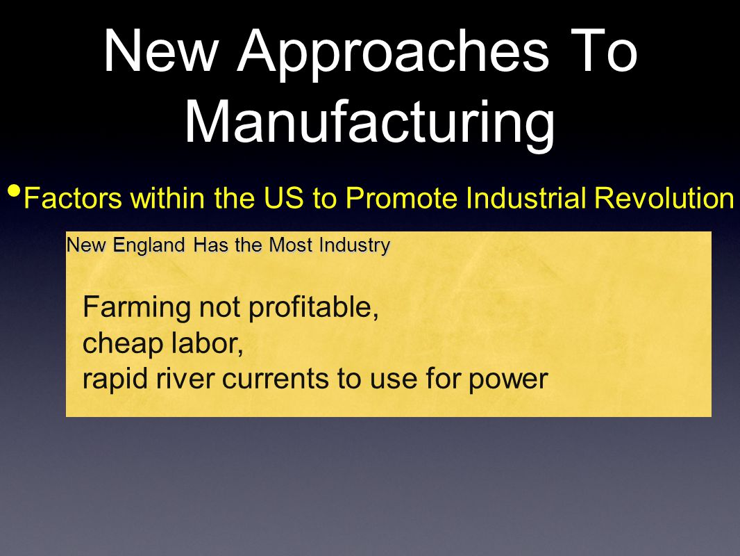New Approaches To Manufacturing Factors within the US to Promote Industrial Revolution New England Has the Most Industry Farming not profitable, cheap