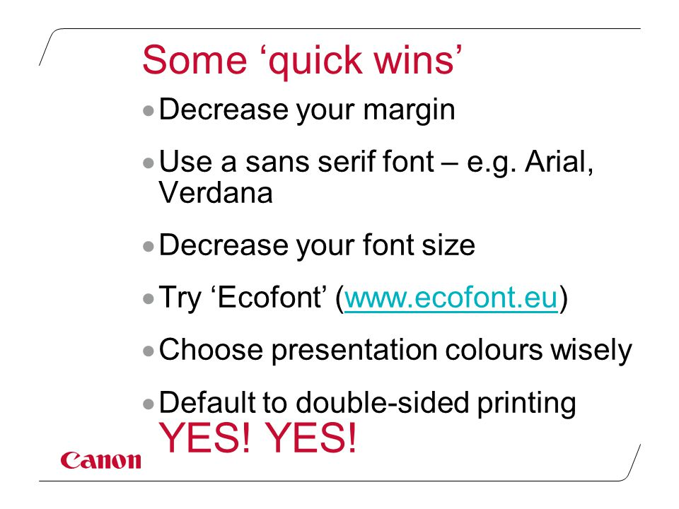 Some 'quick wins'  Decrease your margin  Use a sans serif font – e.g.