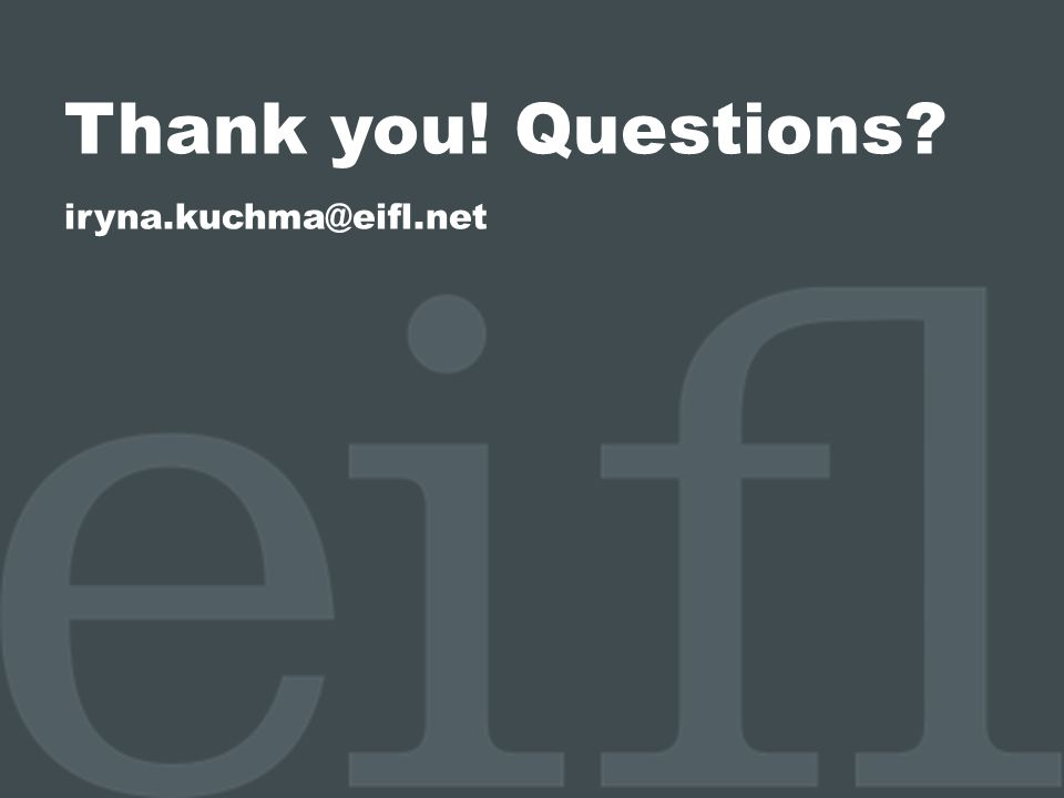 Thank you! Questions? iryna.kuchma@eifl.net
