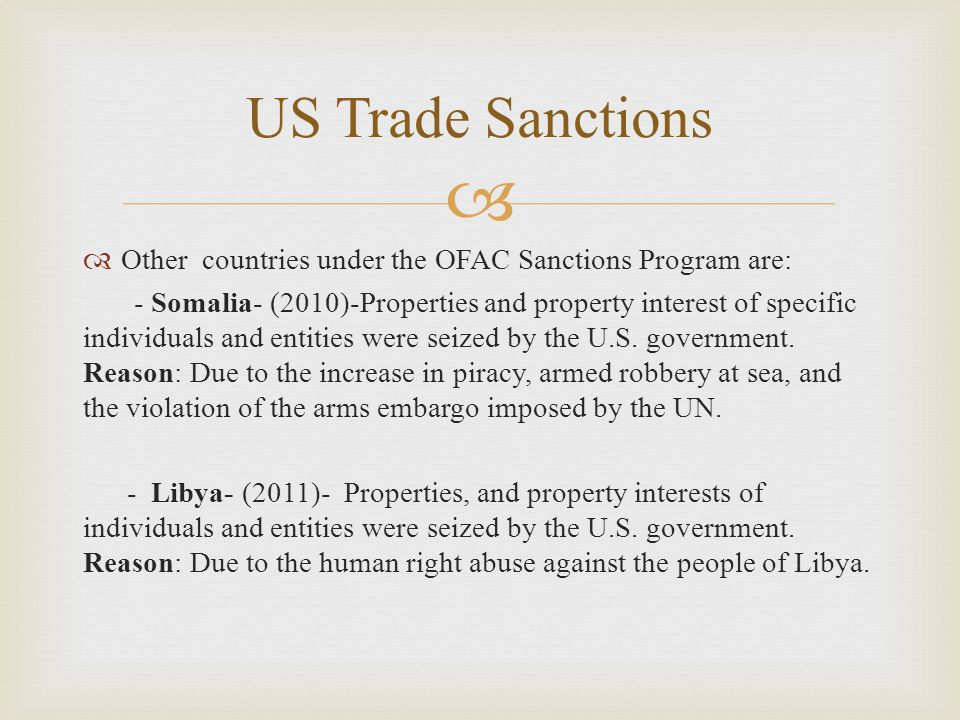   Other countries under the OFAC Sanctions Program are: - Somalia- (2010)-Properties and property interest of specific individuals and entities were seized by the U.S.