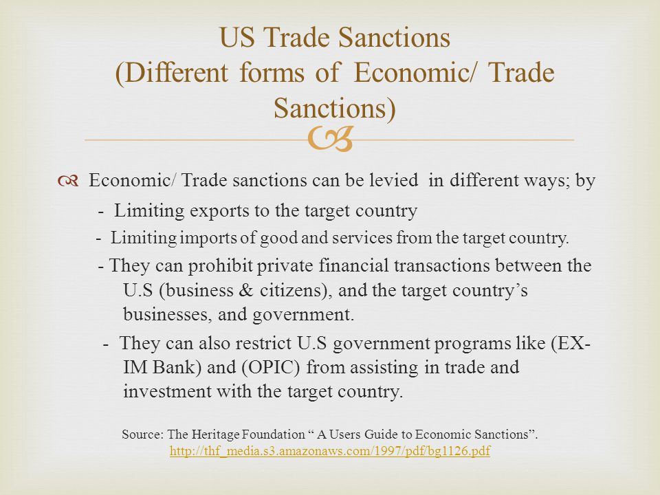   Economic/ Trade sanctions can be levied in different ways; by - Limiting exports to the target country - Limiting imports of good and services from the target country.