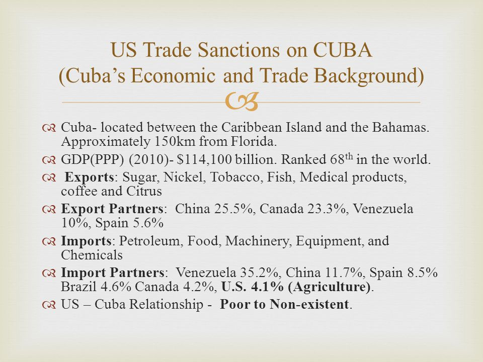  US Trade Sanctions on CUBA (Cuba's Economic and Trade Background)  Cuba- located between the Caribbean Island and the Bahamas.