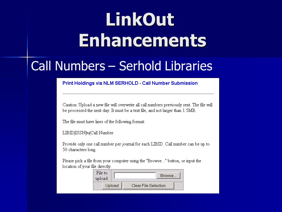 LinkOut Enhancements Upload Holdings A function to load print holdings for: Libraries who are not Serhold members Linkout-SERHOLD and Upload Holdings may be combined when two or more libraries wish to display each other's holdings under separate icons (one icon for each library).