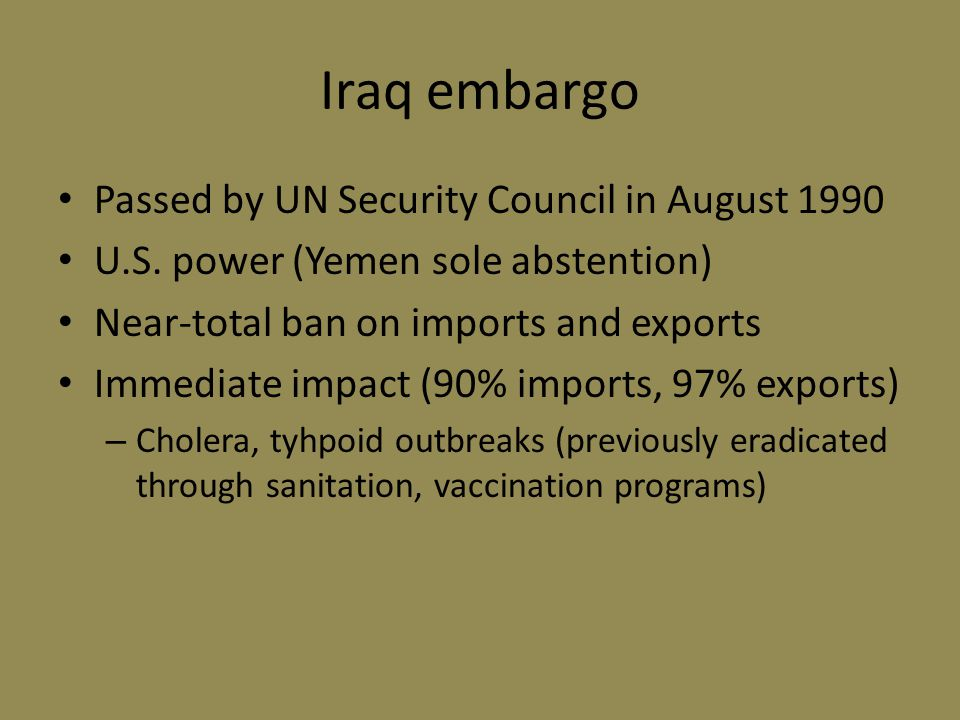 Iraq embargo Passed by UN Security Council in August 1990 U.S.