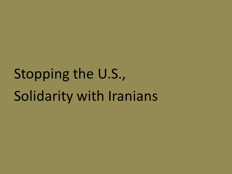 Stopping the U.S., Solidarity with Iranians