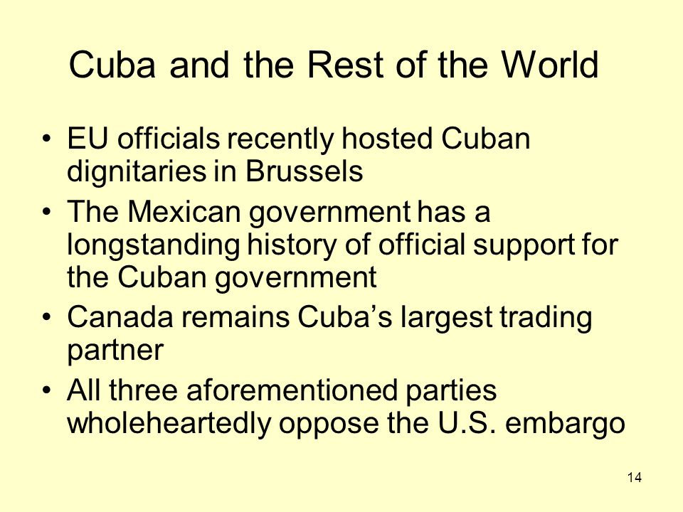 14 Cuba and the Rest of the World EU officials recently hosted Cuban dignitaries in Brussels The Mexican government has a longstanding history of offi