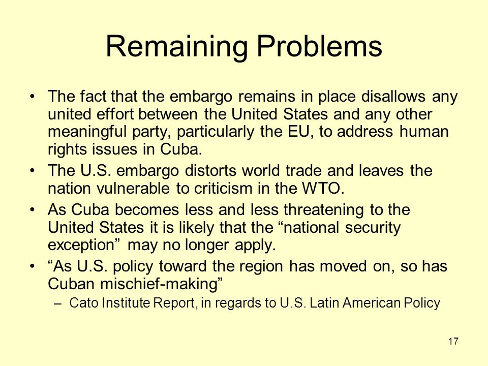 17 Remaining Problems The fact that the embargo remains in place disallows any united effort between the United States and any other meaningful party,
