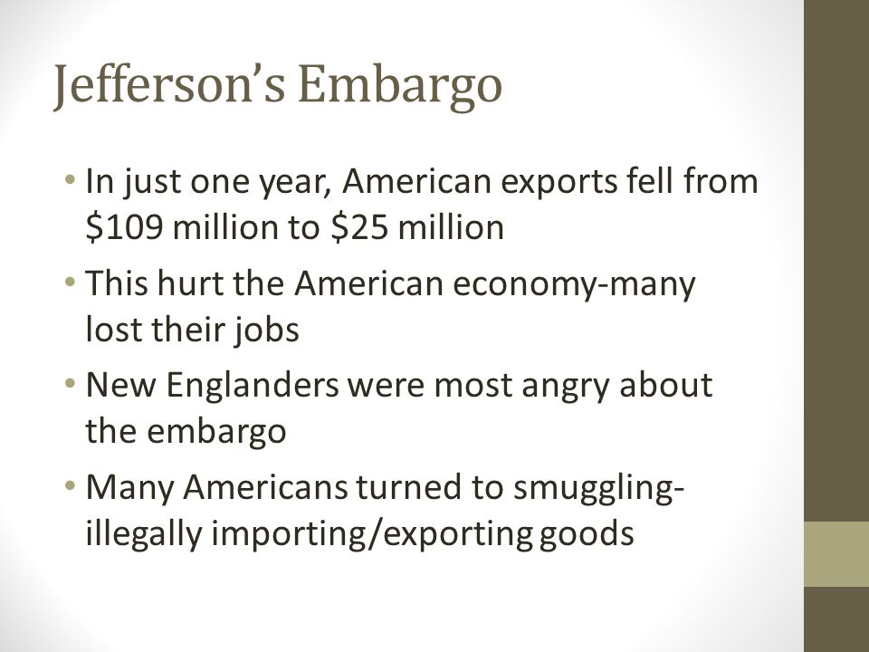 Jefferson's Embargo In just one year, American exports fell from $109 million to $25 million This hurt the American economy-many lost their jobs New E