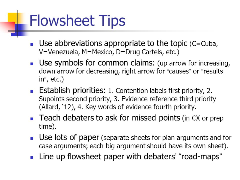 Flowsheet Tips Use abbreviations appropriate to the topic (C=Cuba, V=Venezuela, M=Mexico, D=Drug Cartels, etc.) Use symbols for common claims: (up arr