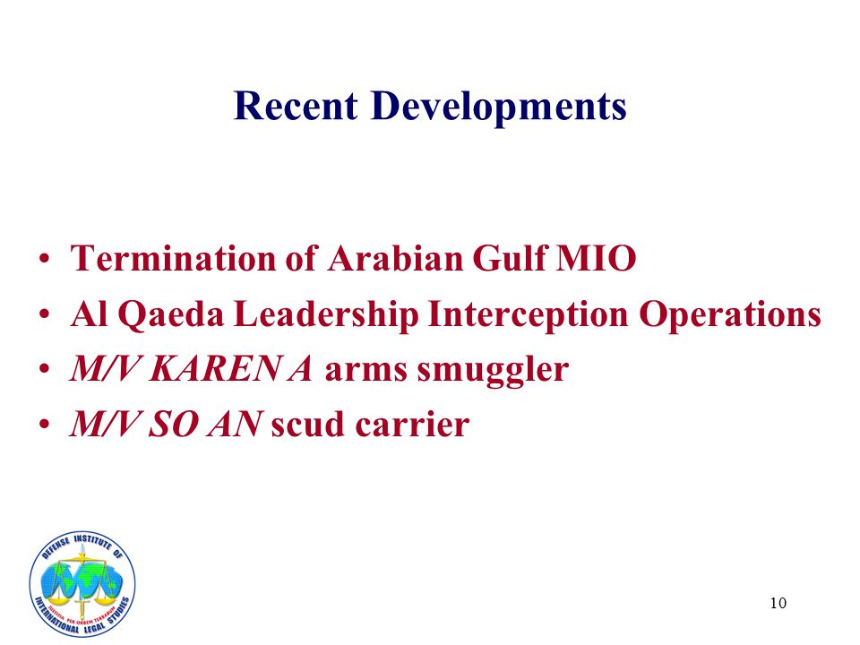 10 Recent Developments Termination of Arabian Gulf MIO Al Qaeda Leadership Interception Operations M/V KAREN A arms smuggler M/V SO AN scud carrier