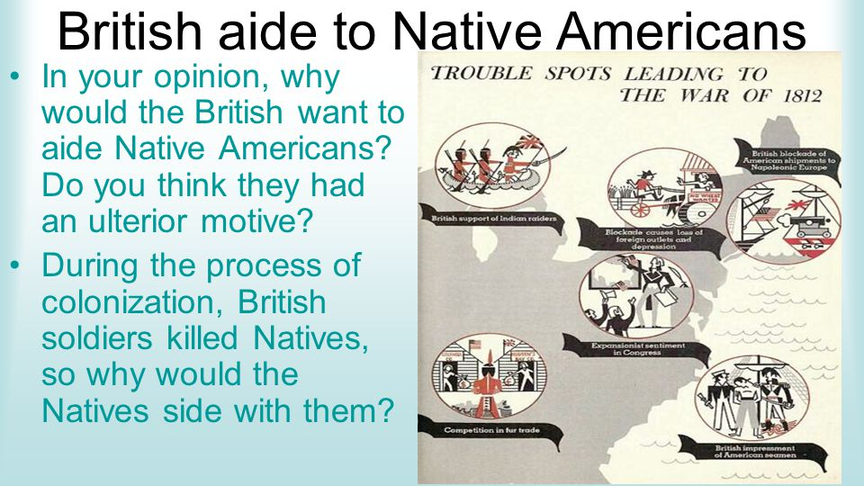 British aide to Native Americans In your opinion, why would the British want to aide Native Americans.