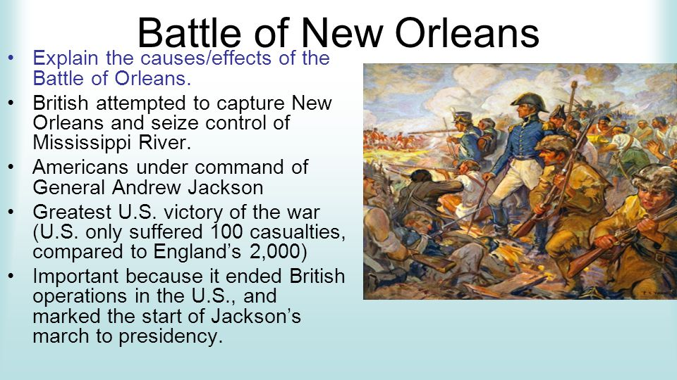 Battle of New Orleans Explain the causes/effects of the Battle of Orleans.