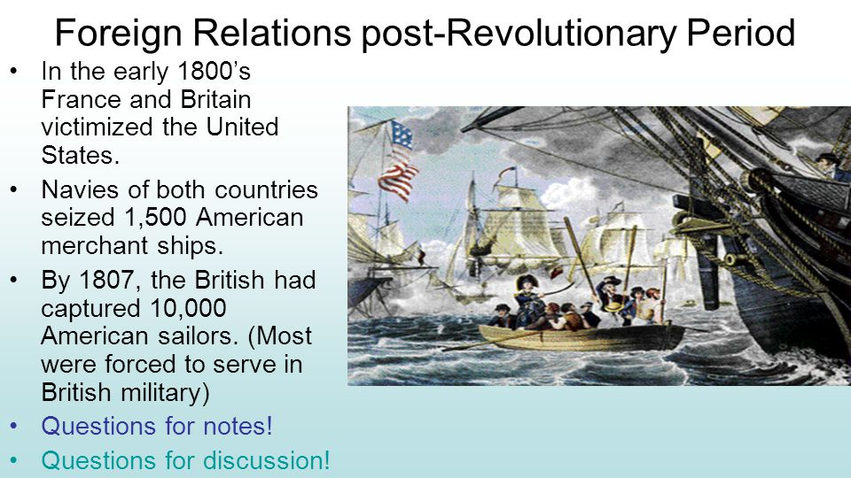 Foreign Relations post-Revolutionary Period In the early 1800's France and Britain victimized the United States.