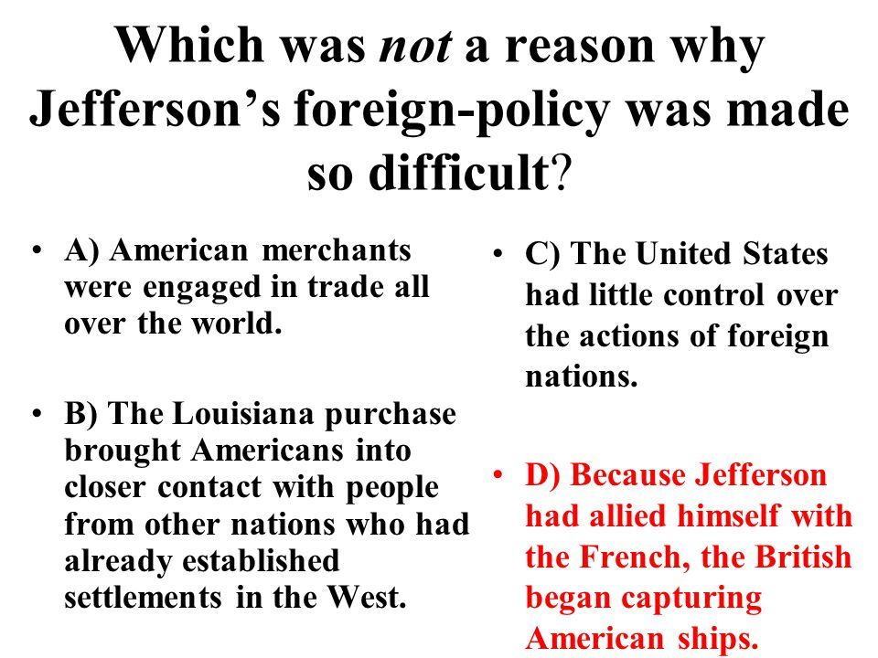Which was not a reason why Jefferson's foreign-policy was made so difficult.