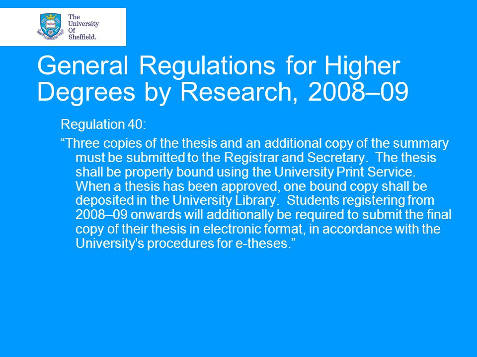 "General Regulations for Higher Degrees by Research, 2008–09 Regulation 40: ""Three copies of the thesis and an additional copy of the summary must be s"