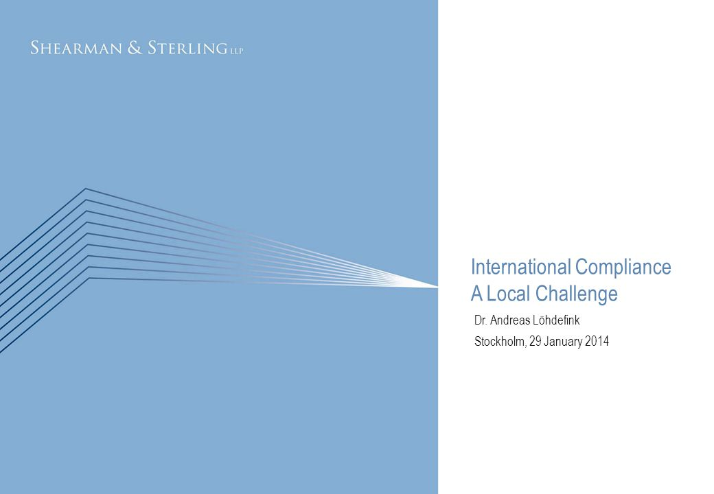 International Compliance A Local Challenge Dr. Andreas Löhdefink Stockholm, 29 January 2014