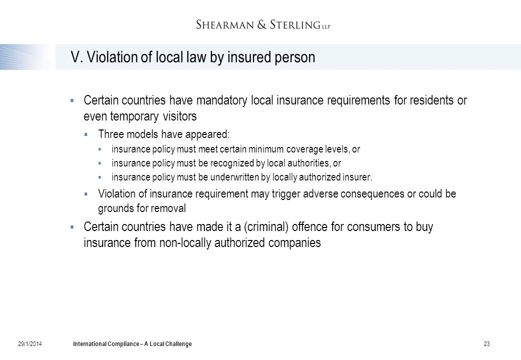 V. Violation of local law by insured person  Certain countries have mandatory local insurance requirements for residents or even temporary visitors 