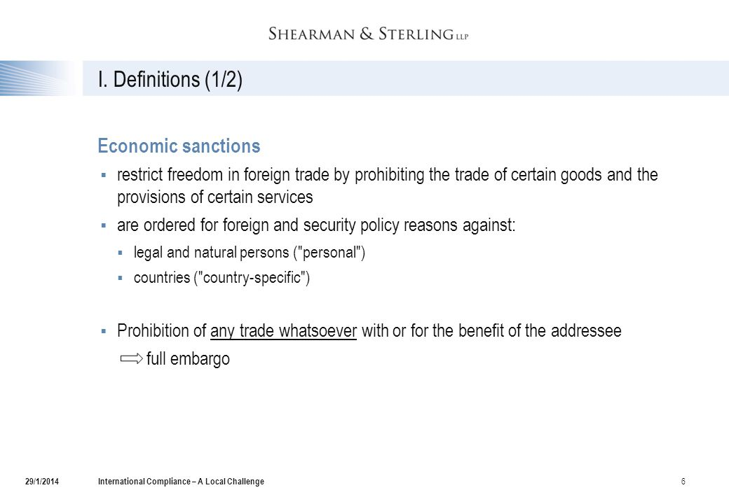 I. Definitions (1/2)  Economic sanctions  restrict freedom in foreign trade by prohibiting the trade of certain goods and the provisions of certain