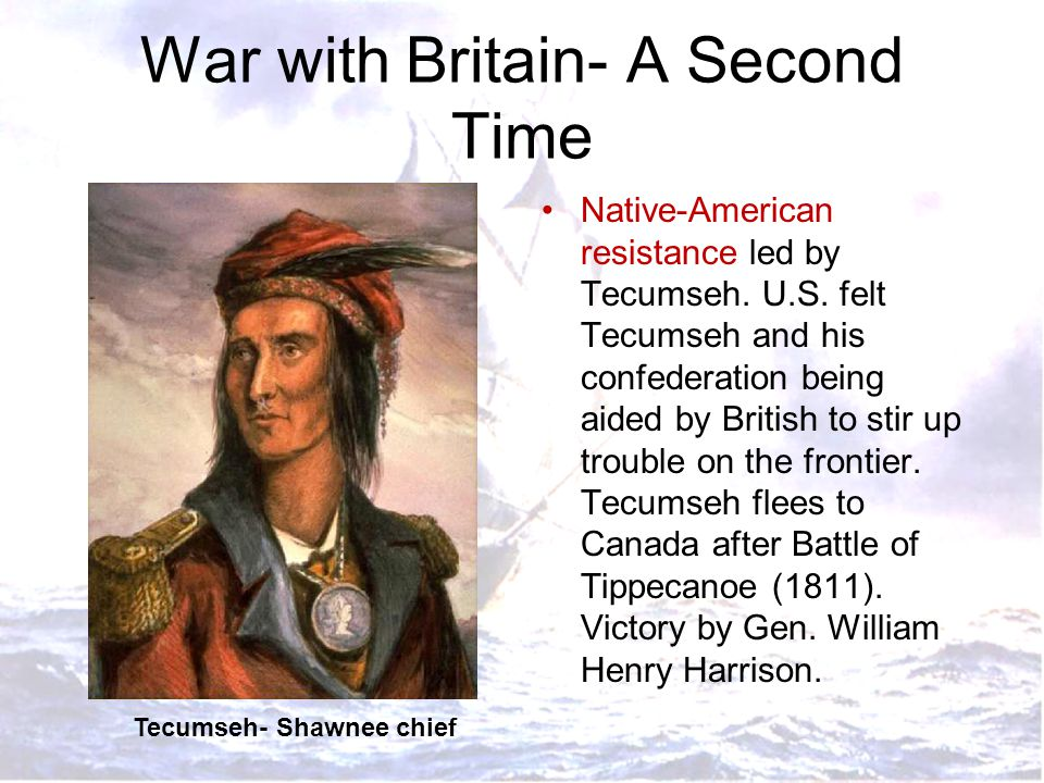 War with Britain- A Second Time Native-American resistance led by Tecumseh.