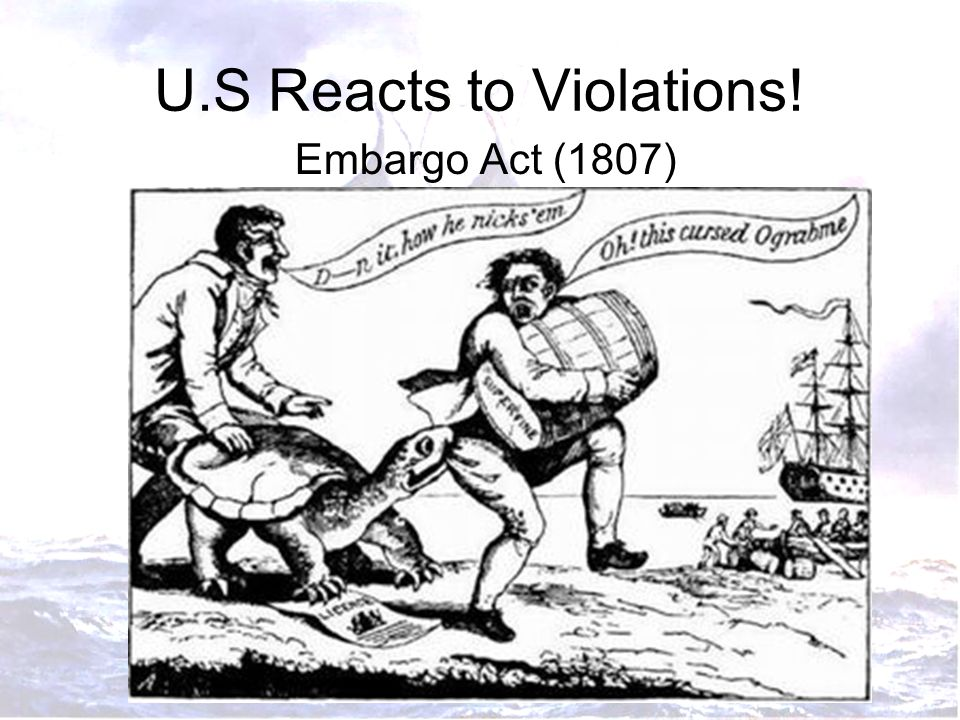 U.S Reacts to Violations! Embargo Act (1807)