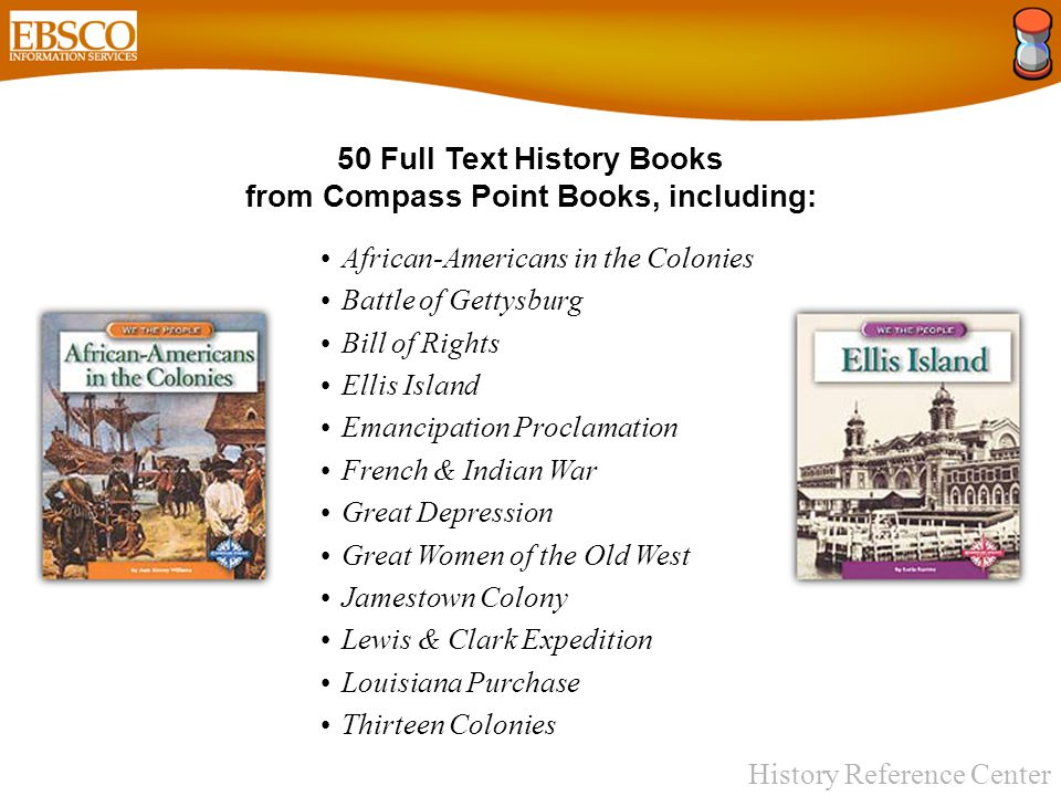 History Reference Center 19 Full Text History Books from Morgan Reynolds Inc., including: Andrew Jackson: Frontier President Anne Bailey: Frontier Scout Failure is Impossible: The Story of Susan B.