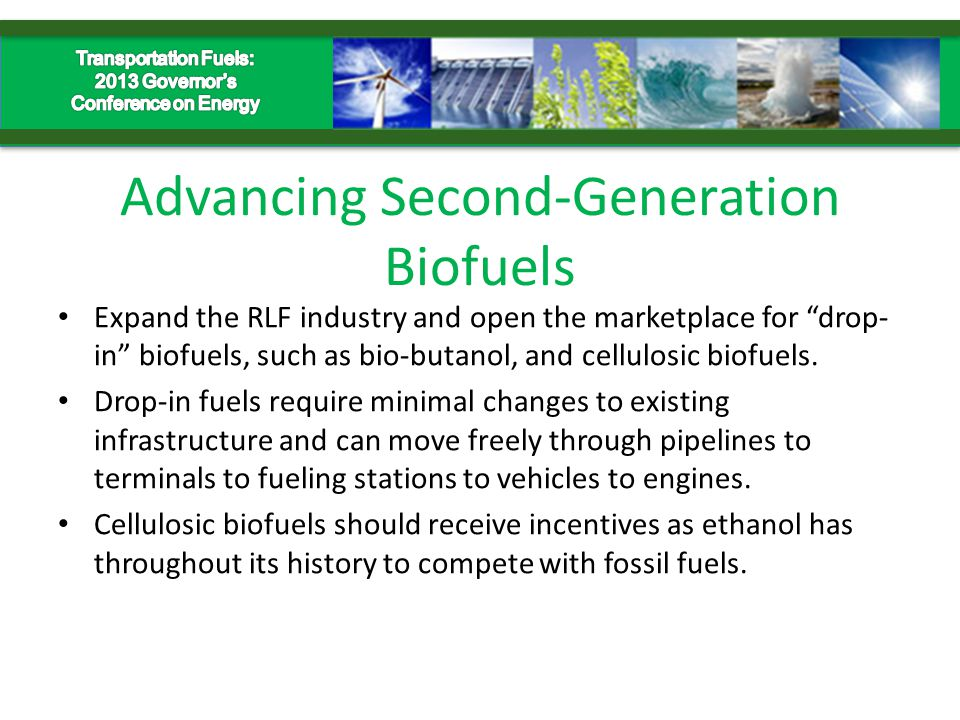 Advancing Second-Generation Biofuels Expand the RLF industry and open the marketplace for drop- in biofuels, such as bio-butanol, and cellulosic biofuels.