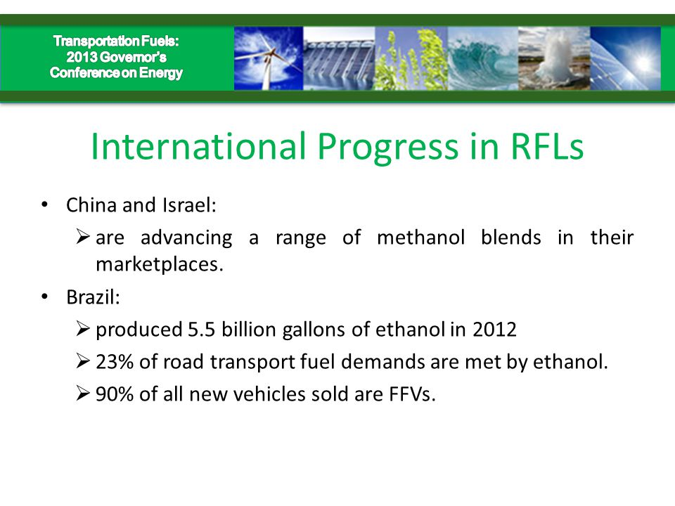 International Progress in RFLs China and Israel:  are advancing a range of methanol blends in their marketplaces.