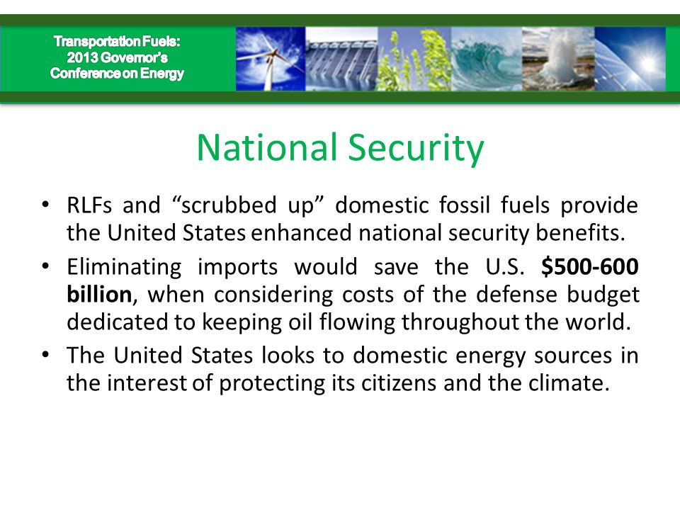 National Security RLFs and scrubbed up domestic fossil fuels provide the United States enhanced national security benefits.