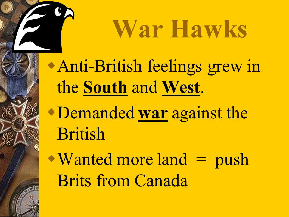 War Hawks  Anti-British feelings grew in the South and West.
