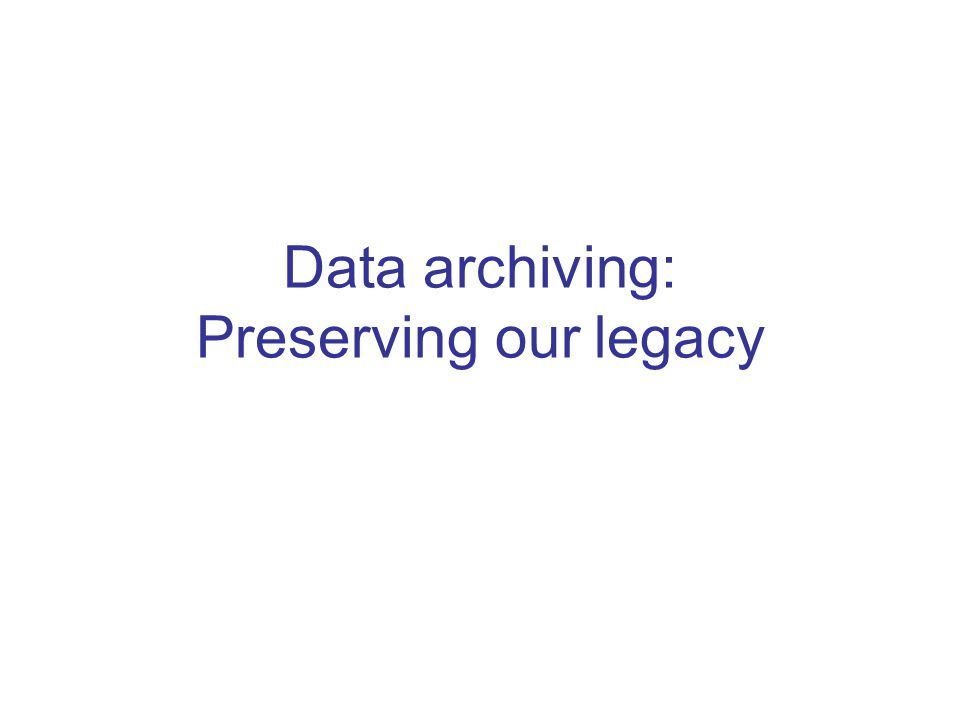 Data archiving: Preserving our legacy