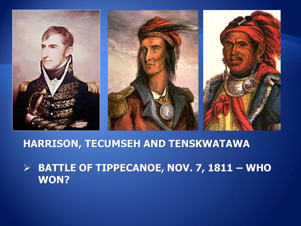 HARRISON, TECUMSEH AND TENSKWATAWA  BATTLE OF TIPPECANOE, NOV. 7, 1811 – WHO WON?