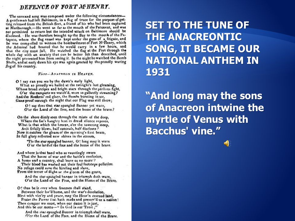 """SET TO THE TUNE OF THE ANACREONTIC SONG, IT BECAME OUR NATIONAL ANTHEM IN 1931 """"And long may the sons of Anacreon intwine the myrtle of Venus with Bac"""
