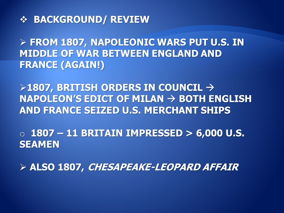  BACKGROUND/ REVIEW  FROM 1807, NAPOLEONIC WARS PUT U.S.