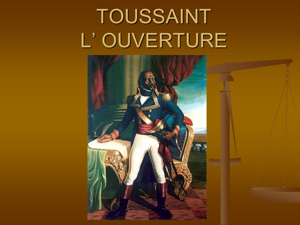 TOUSSAINT L' OUVERTURE LEADS A SLAVE REVOLT AGAINST THE FRENCH LEADS A SLAVE REVOLT AGAINST THE FRENCH NAPOLEON SENDS 20,000 TROOPS NAPOLEON SENDS 20,
