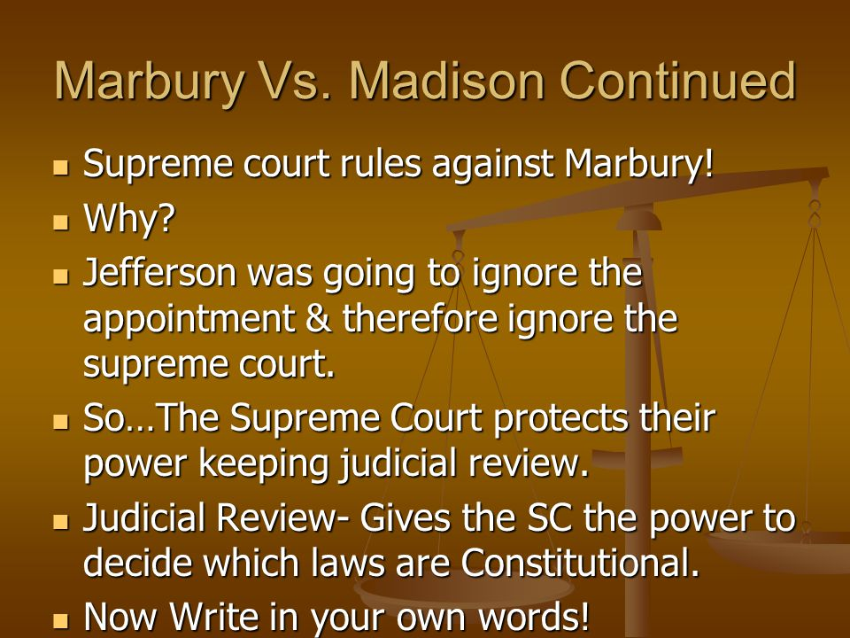 Marbury Vs. Madison (1803) William Marbury – A Supreme court judge appointed by Adams on his last night of Office. William Marbury – A Supreme court j