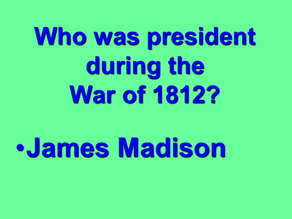 What two countries fought in the War of 1812? United StatesUnited States Great BritainGreat Britain