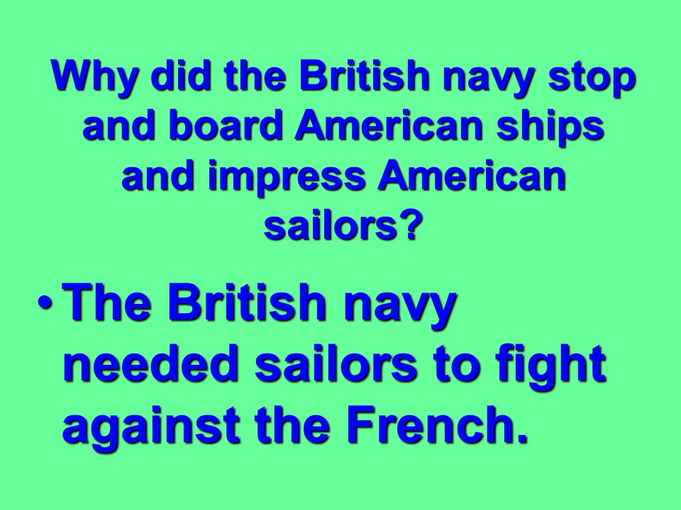 Define impressment. The practice of drafting sailors by forceThe practice of drafting sailors by force