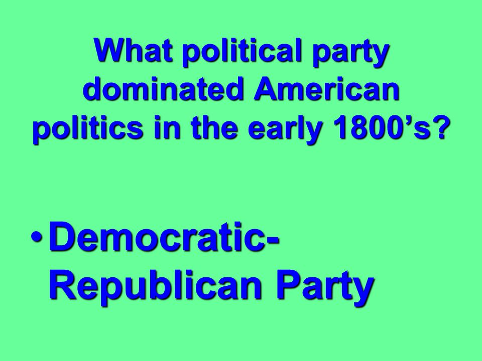 What political party dominated American politics in the early 1800's.
