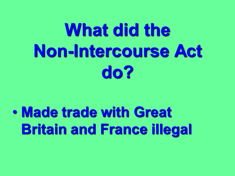 What did President James Madison do with the Embargo Act? Replaced it with the Non-Intercourse ActReplaced it with the Non-Intercourse Act