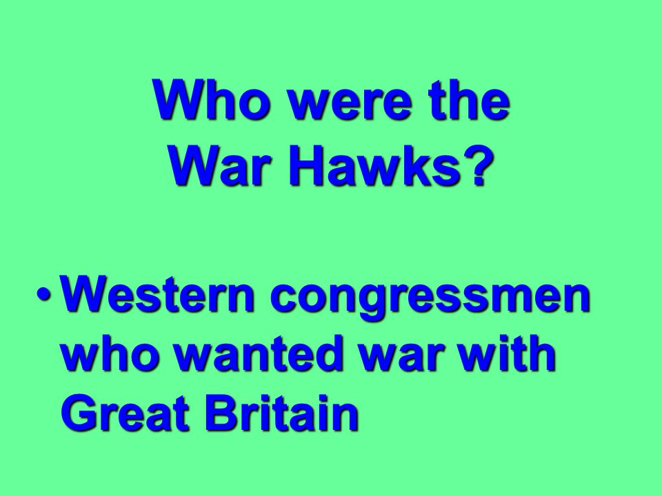 Why did Western congressmen want war with Great Britain? 1) British interference with American shipping1) British interference with American shipping