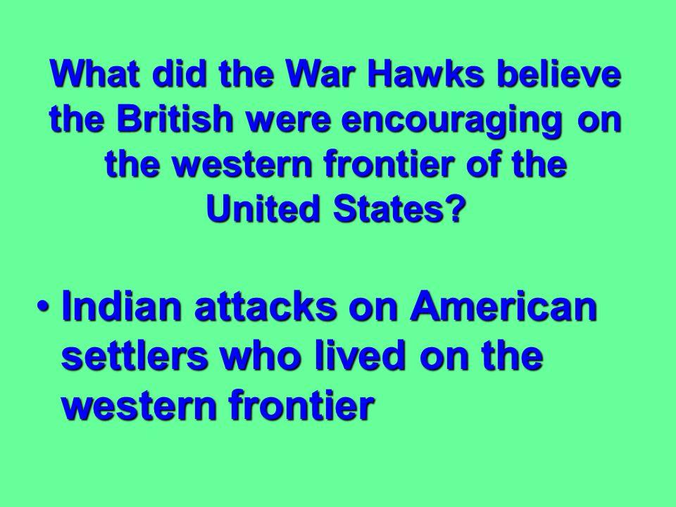Who were the War Hawks? Western congressmen who wanted war with Great BritainWestern congressmen who wanted war with Great Britain
