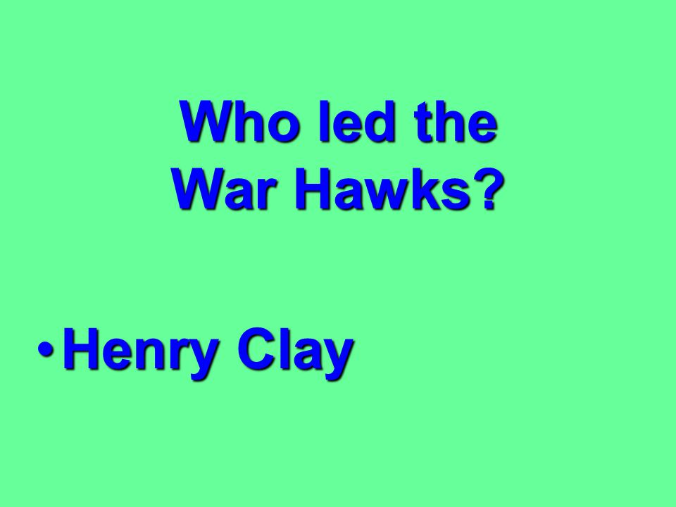 What did the War Hawks believe the British were encouraging on the western frontier of the United States? Indian attacks on American settlers who live